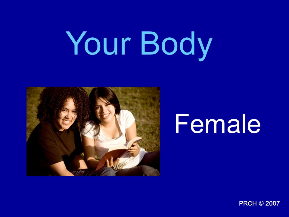 Your Body Female Talking Point: Every woman's body is different looking and unique.