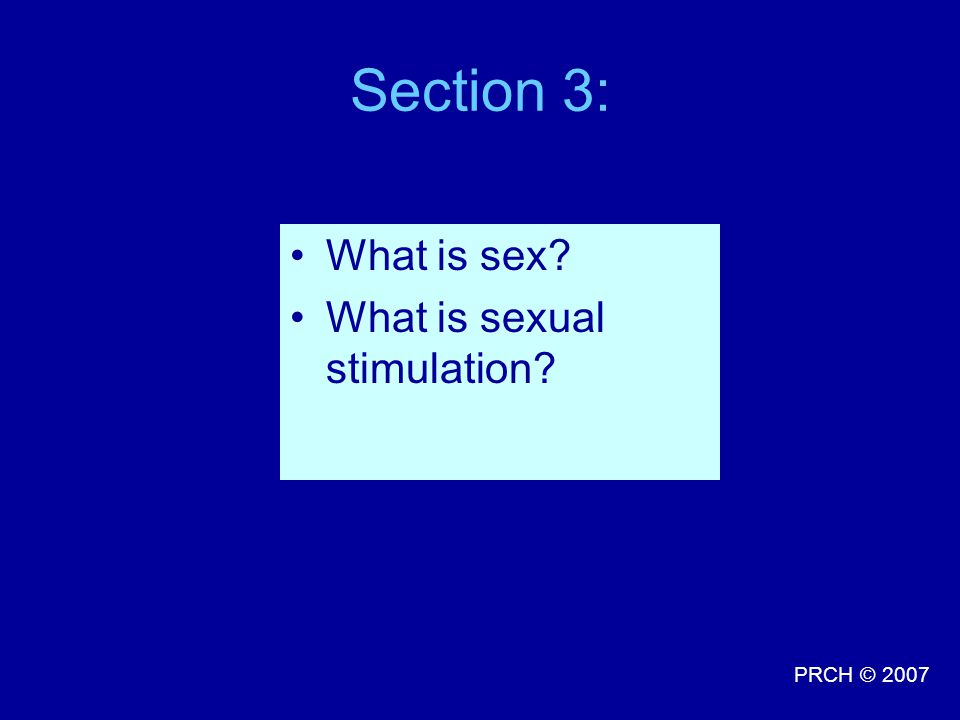 Section 3: What is sex What is sexual stimulation