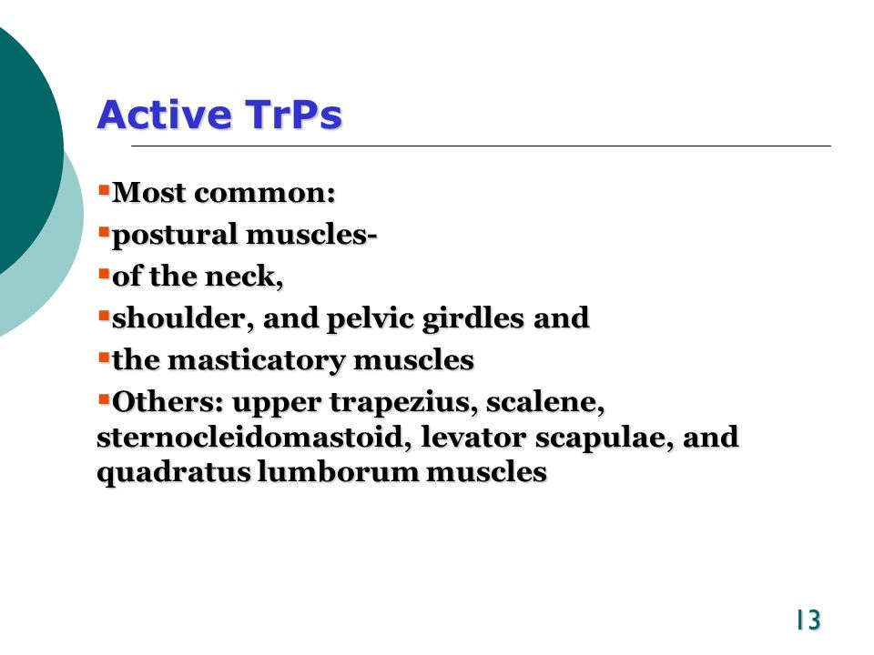 Active TrPs Most common: postural muscles- of the neck,