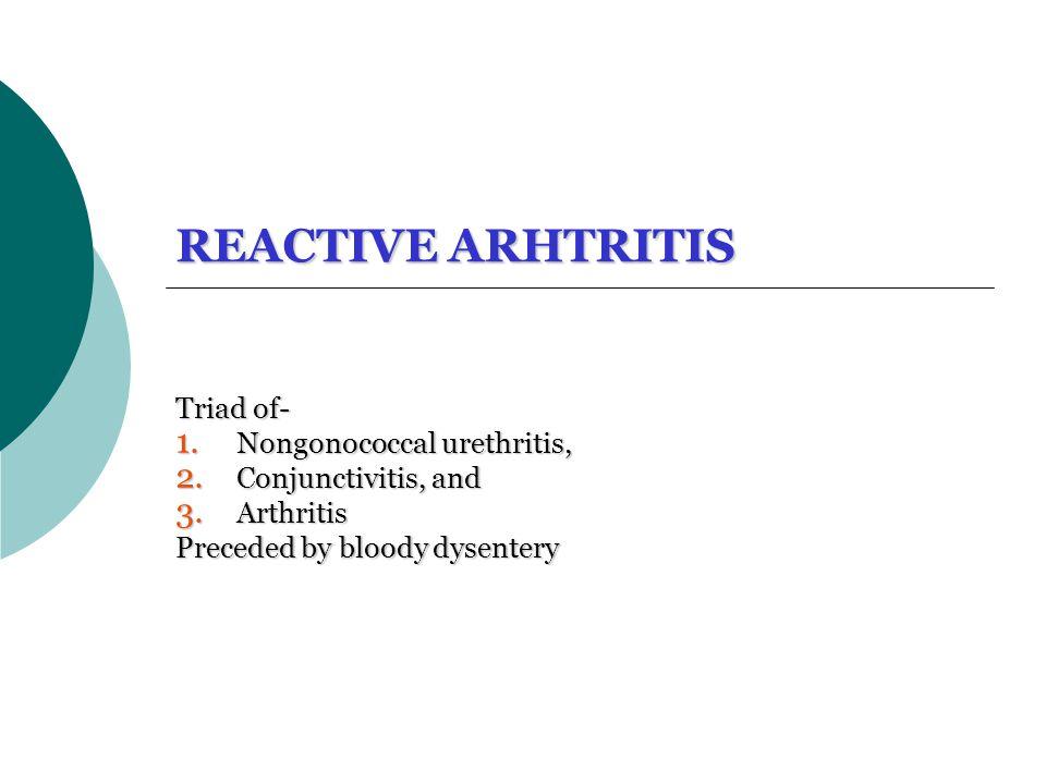 REACTIVE ARHTRITIS Triad of- Nongonococcal urethritis,