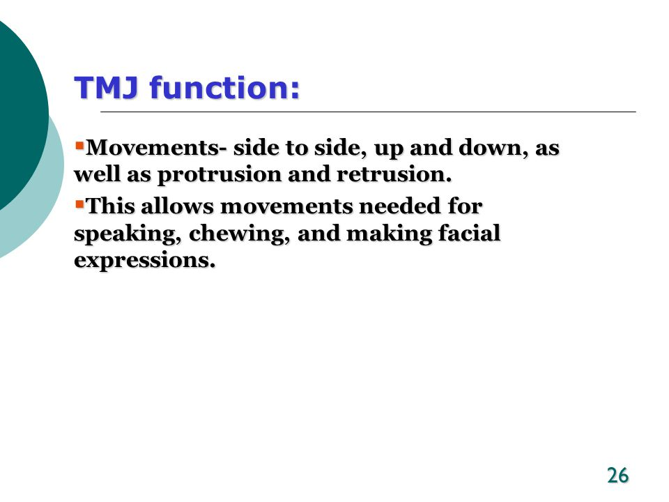 TMJ function: Movements- side to side, up and down, as well as protrusion and retrusion.