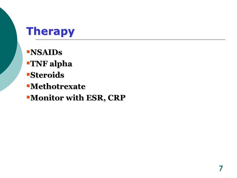 Therapy NSAIDs TNF alpha Steroids Methotrexate Monitor with ESR, CRP