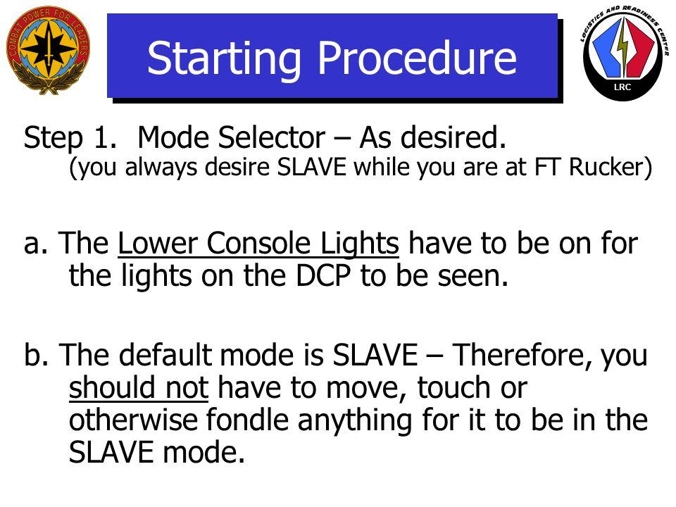 Starting Procedure Step 1. Mode Selector – As desired. (you always desire SLAVE while you are at FT Rucker)