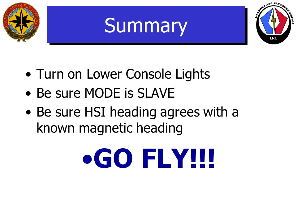 GO FLY!!! Summary Turn on Lower Console Lights Be sure MODE is SLAVE
