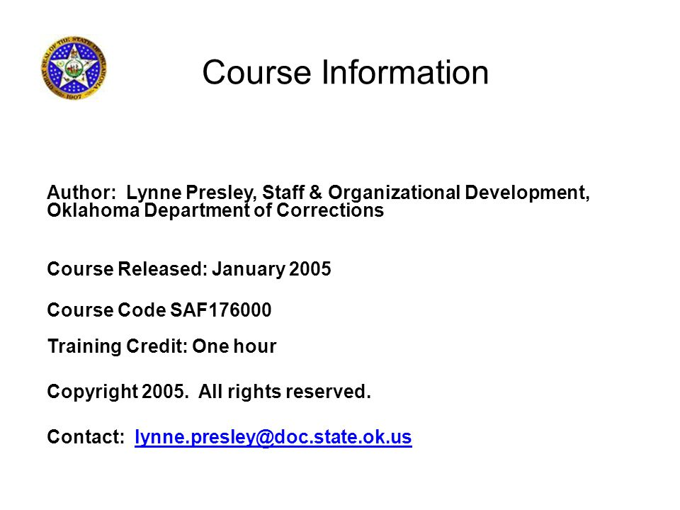 Course Information Author: Lynne Presley, Staff & Organizational Development, Oklahoma Department of Corrections.