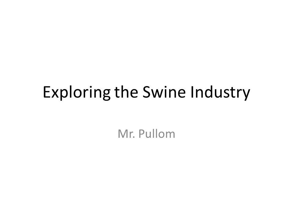 Exploring the Swine Industry
