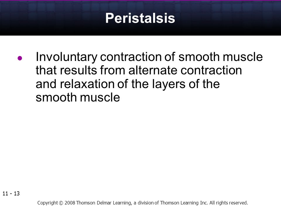 Peristalsis Involuntary contraction of smooth muscle that results from alternate contraction and relaxation of the layers of the smooth muscle.