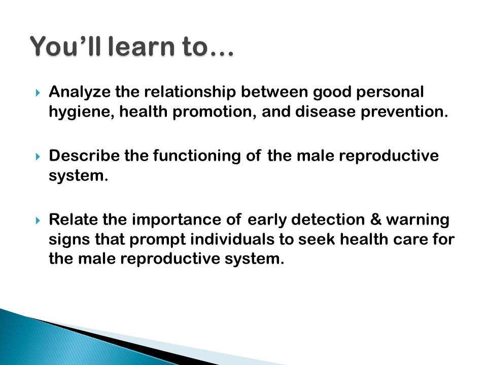 You'll learn to… Analyze the relationship between good personal hygiene, health promotion, and disease prevention.