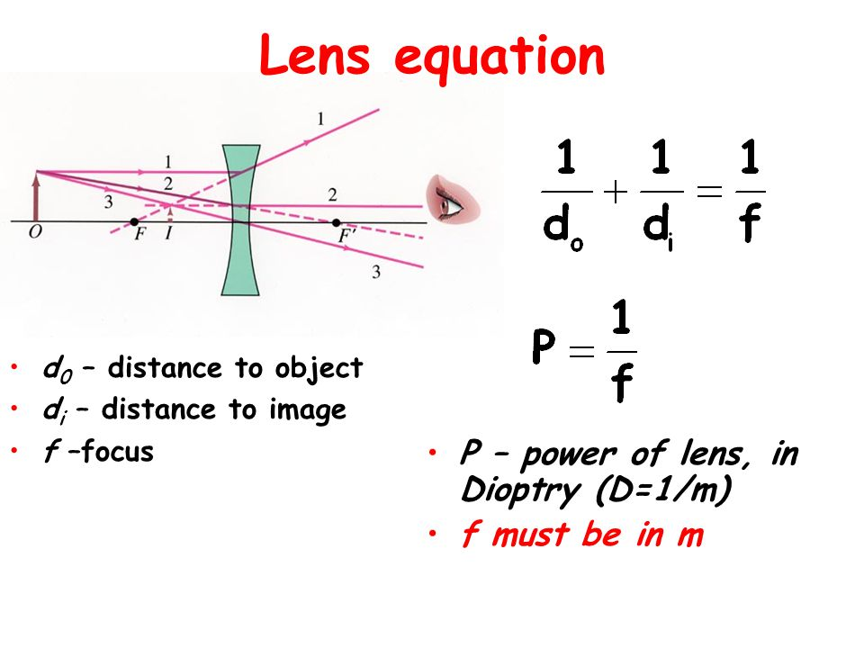 Lens equation P – power of lens, in Dioptry (D=1/m) f must be in m