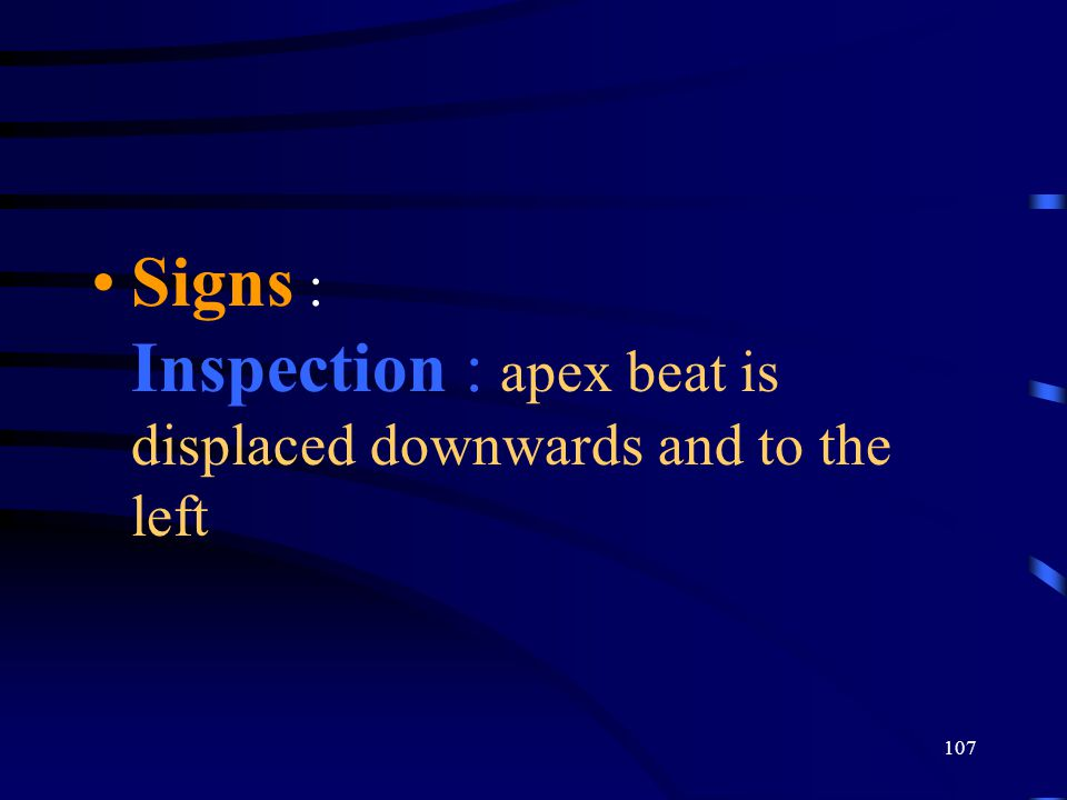 Signs : Inspection : apex beat is displaced downwards and to the left