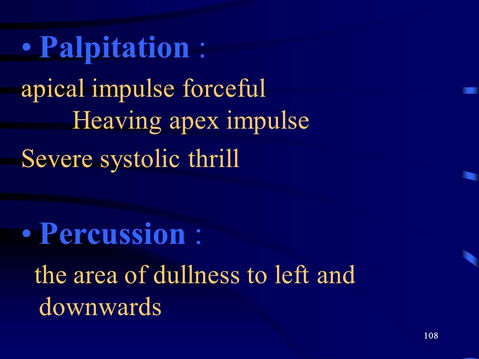 Palpitation : Percussion :