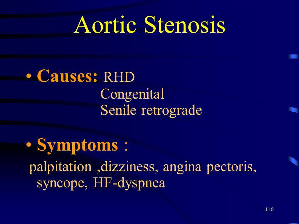 Aortic Stenosis Causes: RHD Congenital Senile retrograde Symptoms :