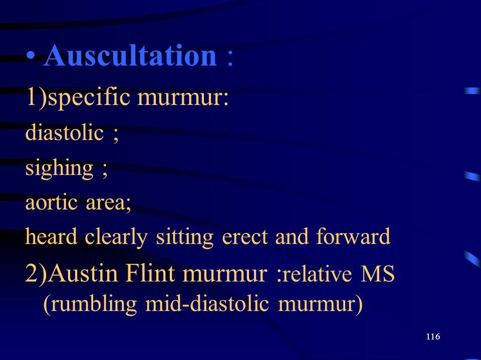 Auscultation : 1)specific murmur: