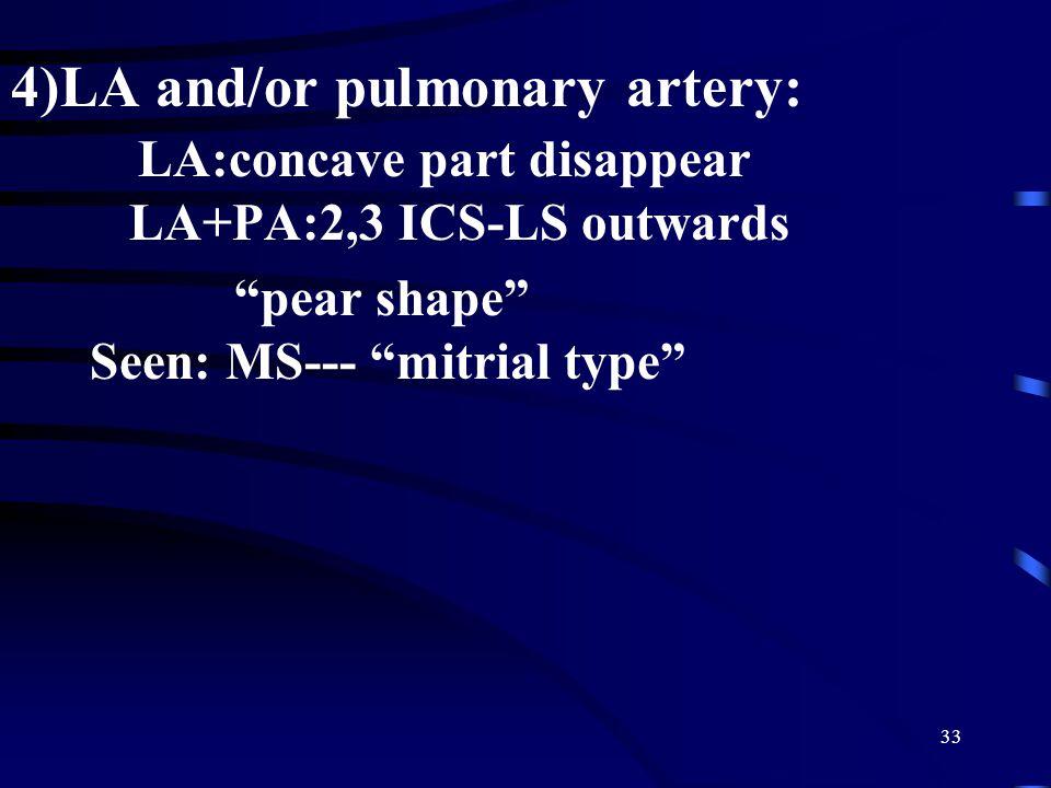 4)LA and/or pulmonary artery: LA:concave part disappear LA+PA:2,3 ICS-LS outwards