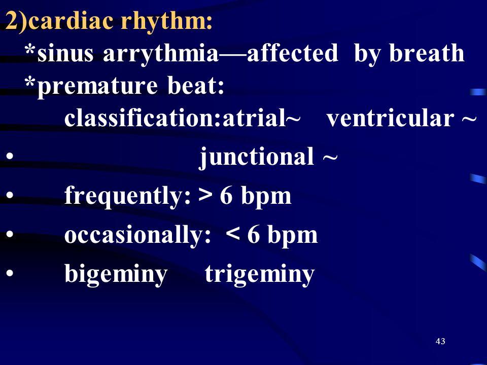 2)cardiac rhythm:. sinus arrythmia—affected by breath