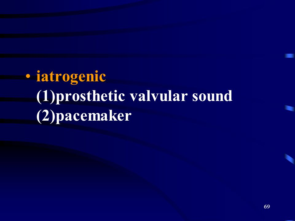 iatrogenic (1)prosthetic valvular sound (2)pacemaker