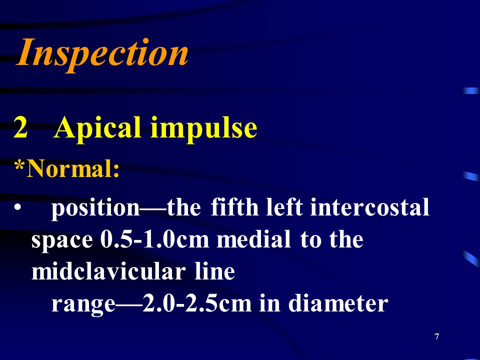 Inspection 2 Apical impulse *Normal: