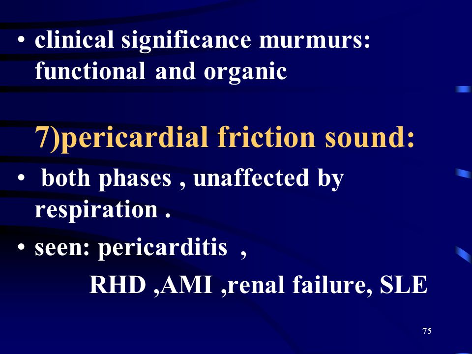 clinical significance murmurs: functional and organic 7)pericardial friction sound: