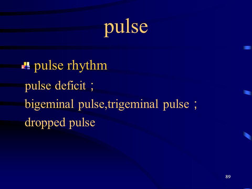 pulse pulse deficit; pulse rhythm bigeminal pulse,trigeminal pulse;