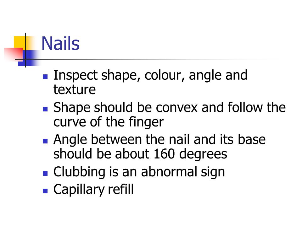 Nails Inspect shape, colour, angle and texture