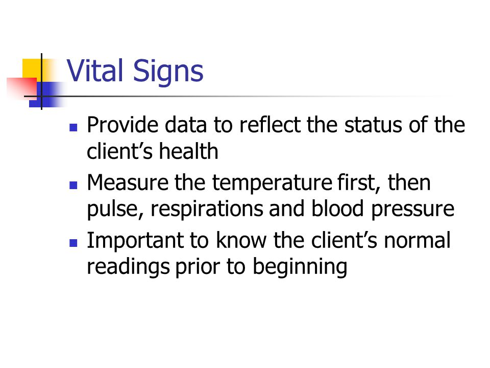 Vital Signs Provide data to reflect the status of the client's health