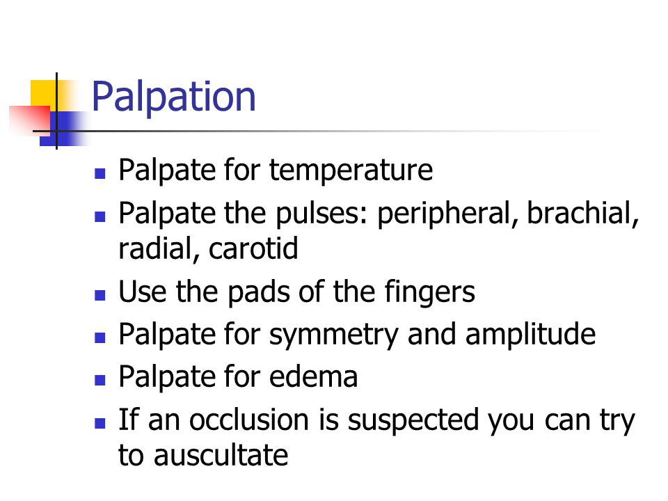 Palpation Palpate for temperature