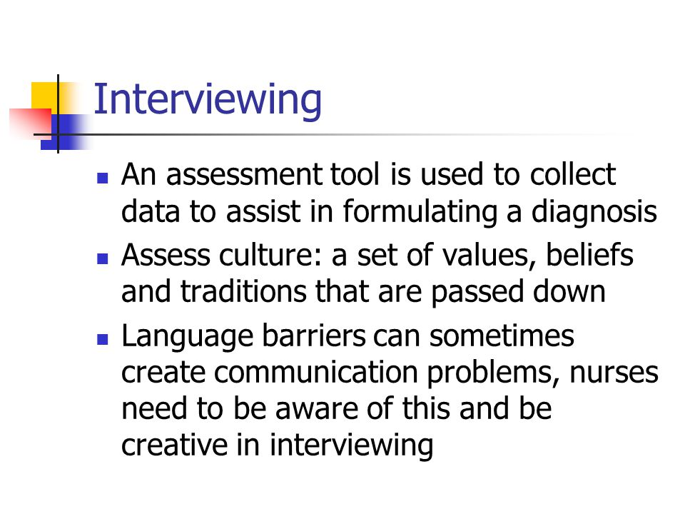 Interviewing An assessment tool is used to collect data to assist in formulating a diagnosis.