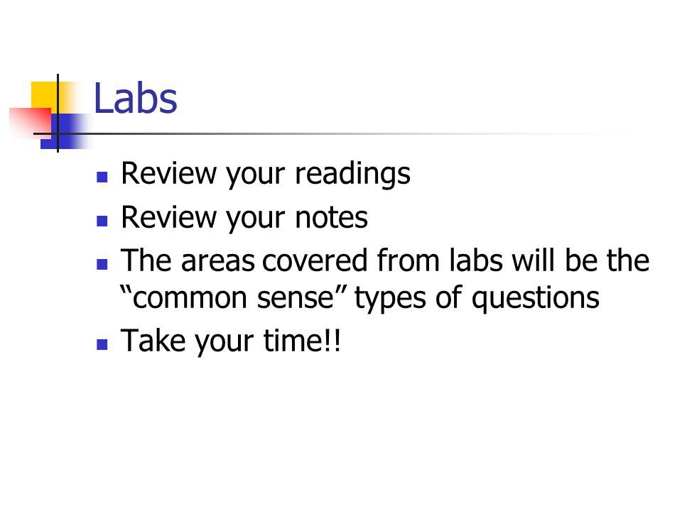Labs Review your readings Review your notes