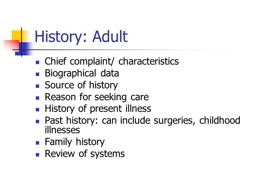 History: Adult Chief complaint/ characteristics Biographical data