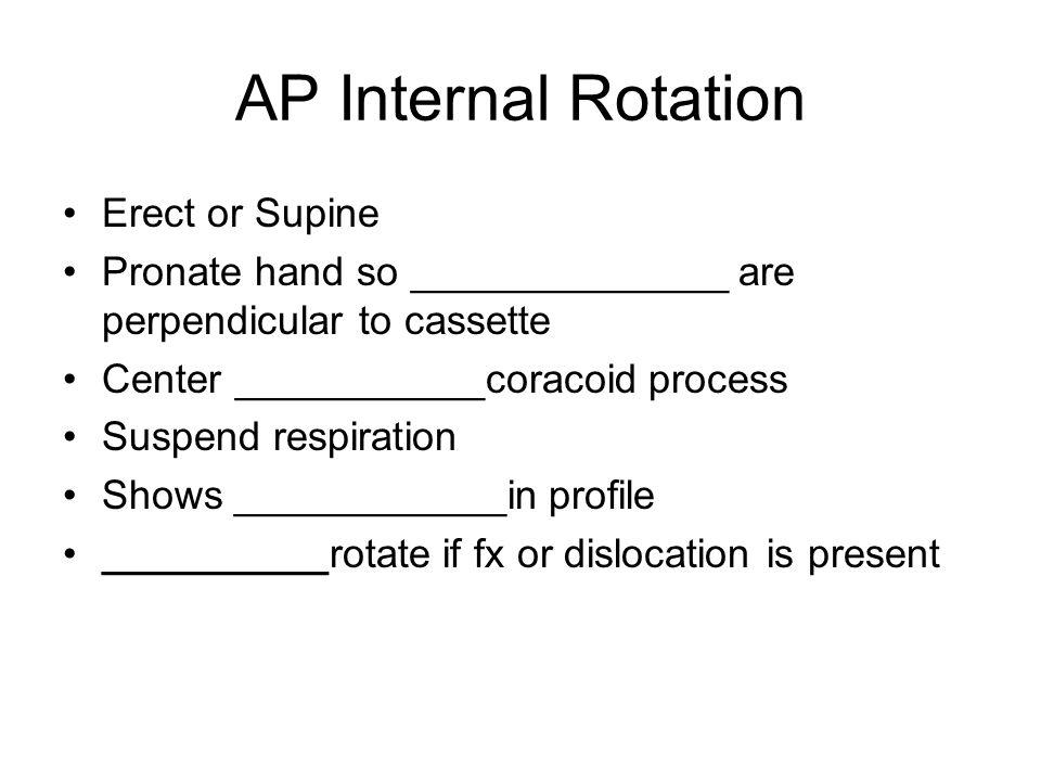 AP Internal Rotation Erect or Supine
