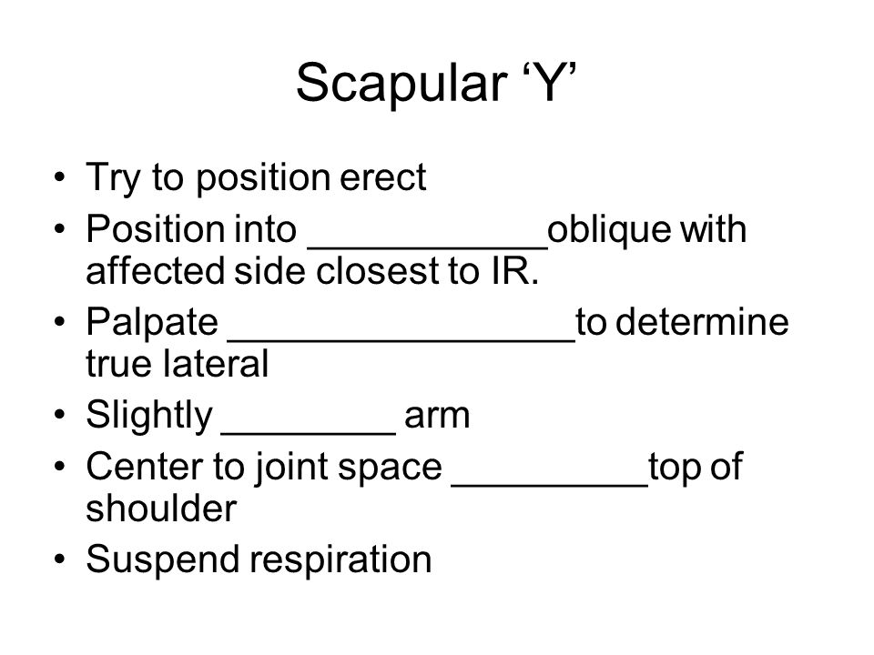 Scapular 'Y' Try to position erect