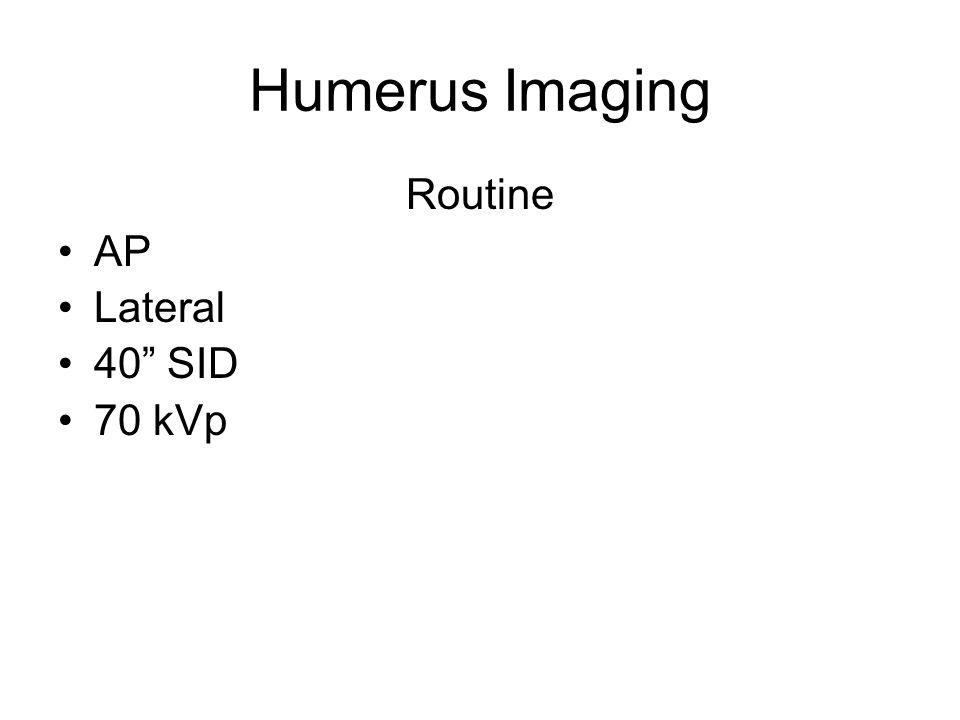 Humerus Imaging Routine AP Lateral 40 SID 70 kVp
