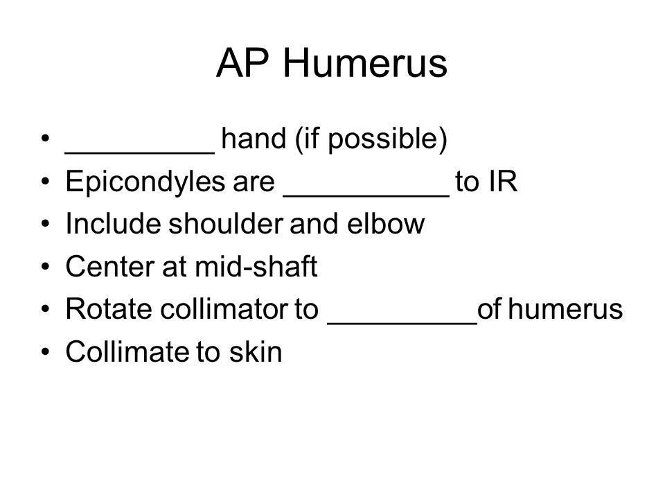 AP Humerus _________ hand (if possible)