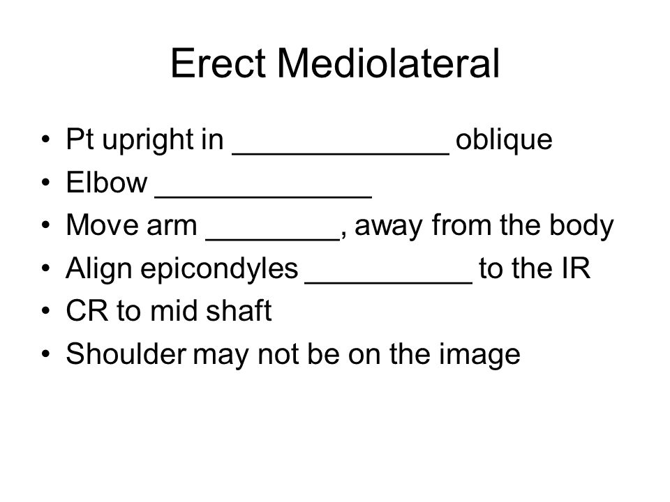 Erect Mediolateral Pt upright in _____________ oblique