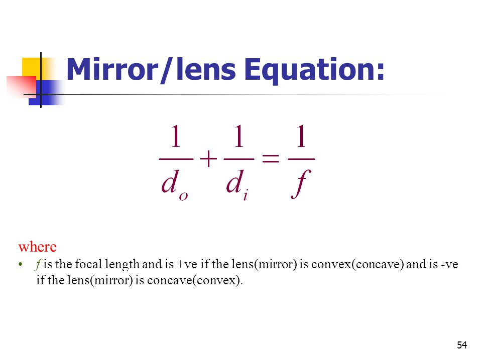 Mirror/lens Equation: