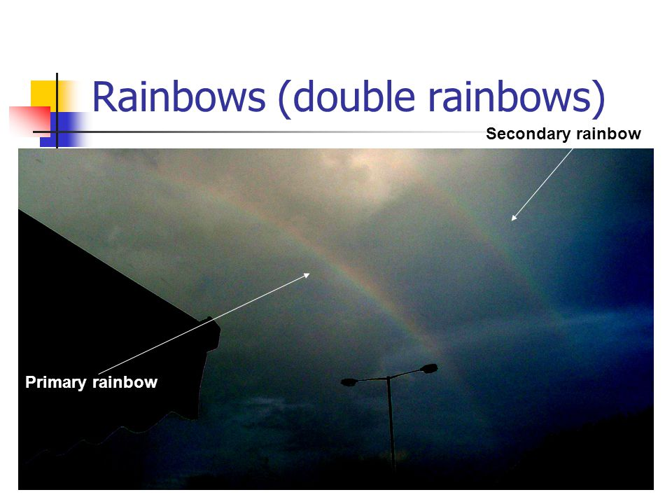 Rainbows (double rainbows)