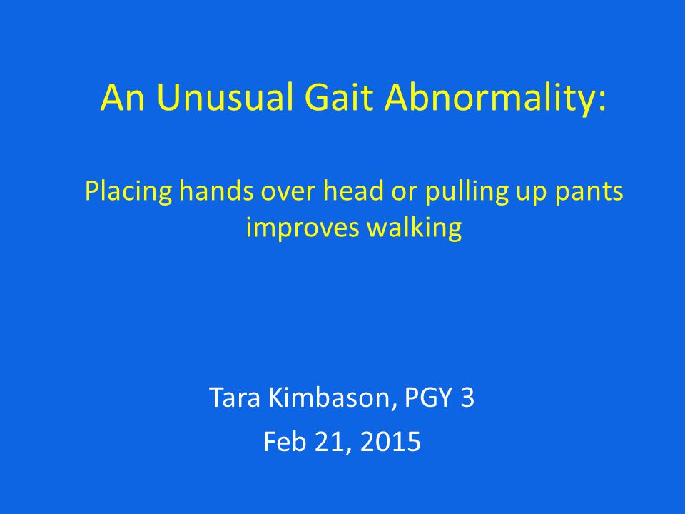An Unusual Gait Abnormality: Placing hands over head or pulling up pants improves walking