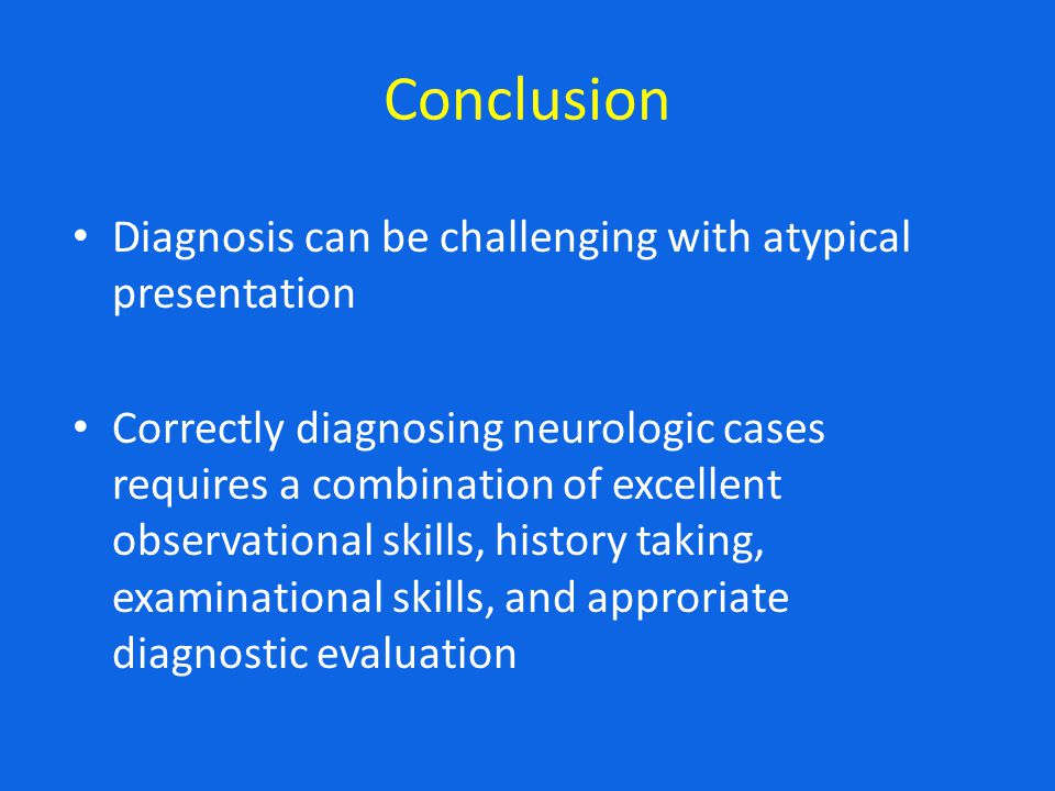 Conclusion Diagnosis can be challenging with atypical presentation