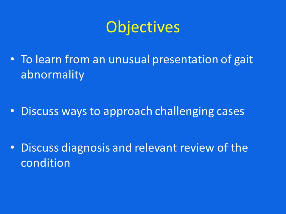 Objectives To learn from an unusual presentation of gait abnormality