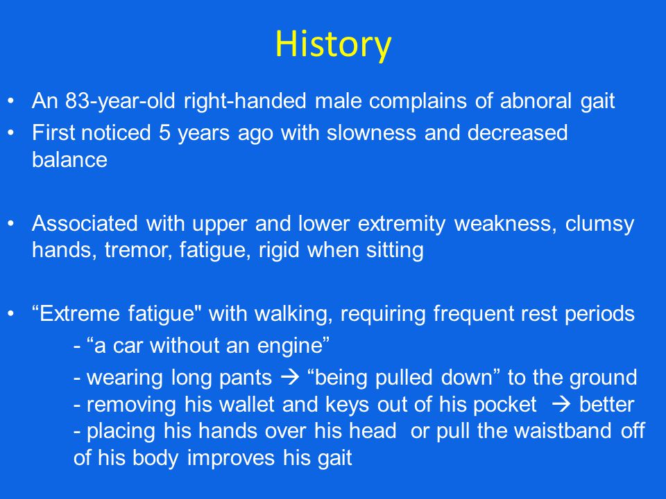 History An 83-year-old right-handed male complains of abnoral gait