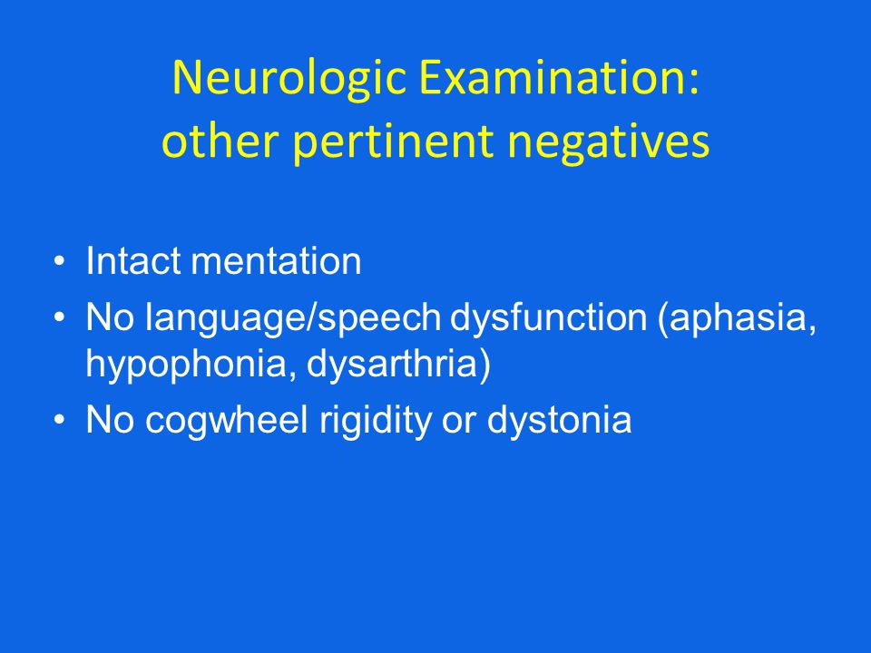 Neurologic Examination: other pertinent negatives