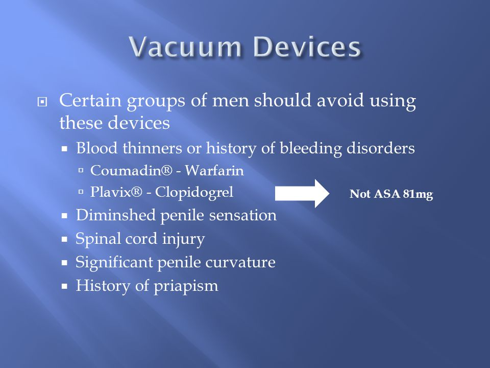 Vacuum Devices Certain groups of men should avoid using these devices