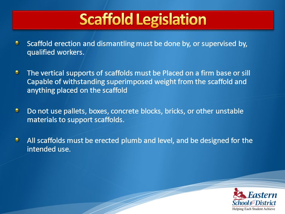 Scaffold Legislation Scaffold erection and dismantling must be done by, or supervised by, qualified workers.