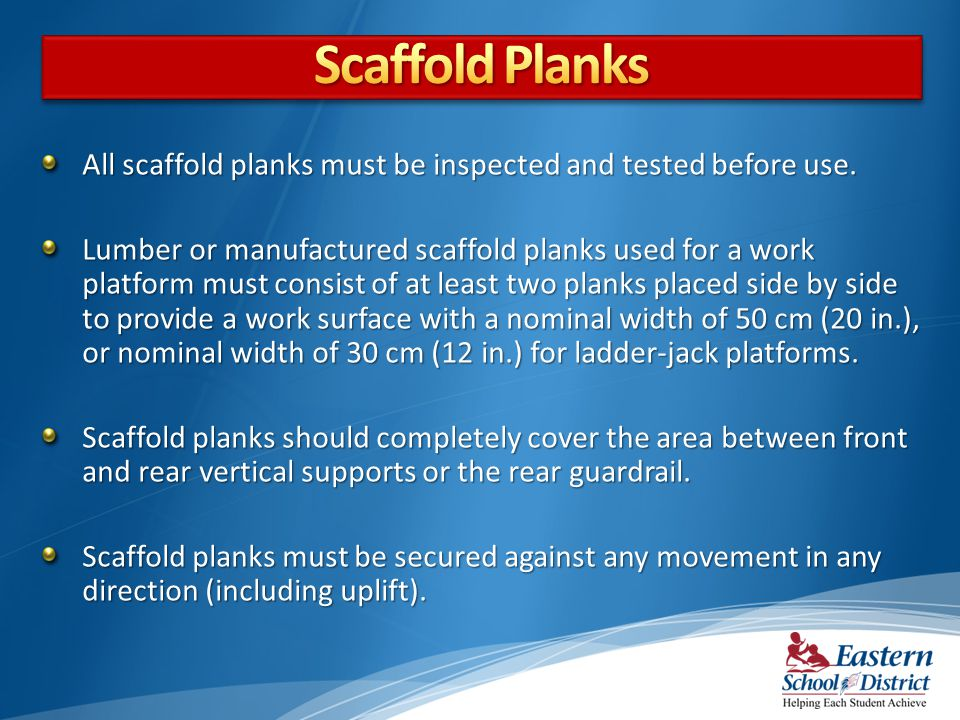 Scaffold Planks All scaffold planks must be inspected and tested before use.