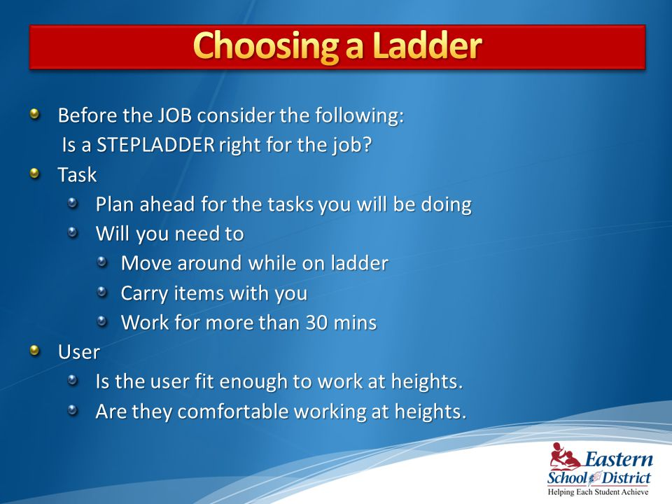 Choosing a Ladder Before the JOB consider the following: