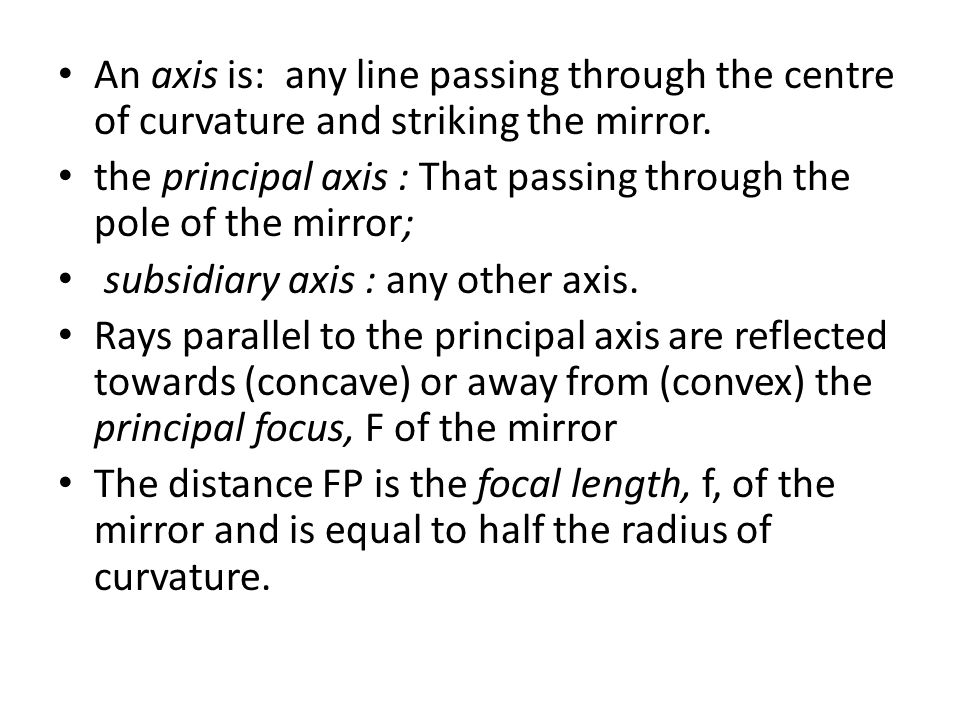 An axis is: any line passing through the centre of curvature and striking the mirror.