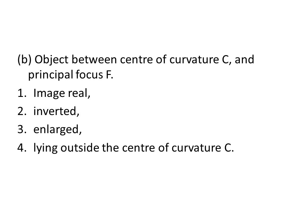 (b) Object between centre of curvature C, and principal focus F.