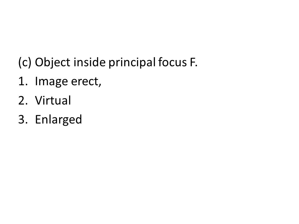 (c) Object inside principal focus F.