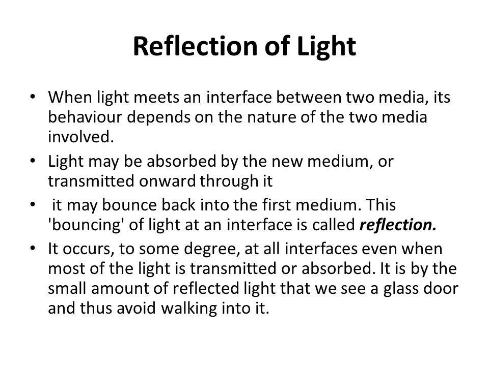 Reflection of Light When light meets an interface between two media, its behaviour depends on the nature of the two media involved.