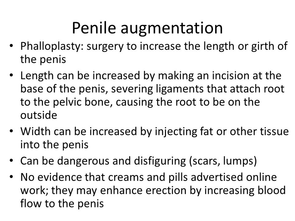 Penile augmentation Phalloplasty: surgery to increase the length or girth of the penis.